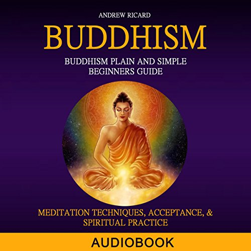 Buddhism: Buddhism Plain and Simple Beginners Guide     Meditation Techniques, Acceptance, & Spiritual Practice              By:                                                                                                                                 Andrew Ricard                               Narrated by:                                                                                                                                 Brandolin Barrett                      Length: 1 hr and 8 mins     Not rated yet     Overall 0.0