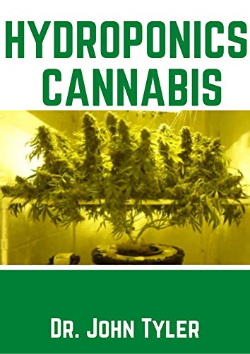HYDROPONICS CANNABIS: A true guide to growing cannabis indoor (English Edition)