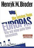 Die letzten Tage Europas: Wie wir eine gute Idee versenken - Henryk M. Broder