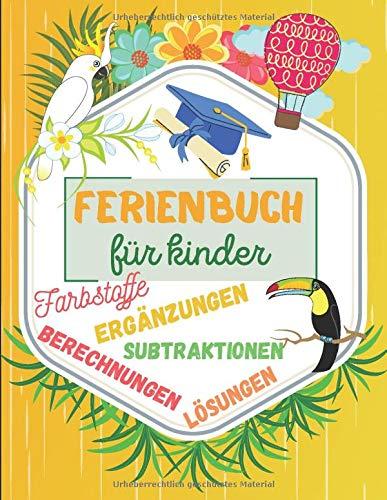 Ferienbuch für Kinder | Farbstoffe Ergänzungen Berechnungen Subtraktionen Lösungen: Beschäftigen Sie Ihre Kinder einfach mit einem originellen Buch !