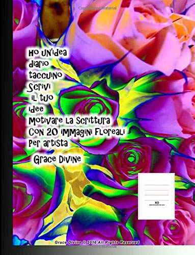 ho unidea diario taccuino Scrivi il tuo idee motivare la scrittura Con 20 immagini floreali Per artista Grace Divine (Italian Edition)
