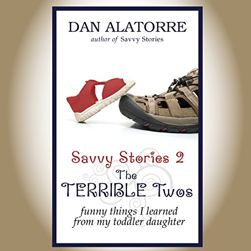 The Terrible Two's: Funny Things I Learned from My Toddler Daughter     Savvy Stories, Book 2              By:                                                                                                                                 Dan Alatorre                               Narrated by:                                                                                                                                 Tim J. Gracey                      Length: 8 hrs and 20 mins     2 ratings     Overall 3.0