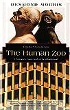 The Human Zoo: A Zoologist's Classic Study of the Urban Animal: A Zoologist's Study of the Urban Animal (Kodansha Globe)