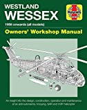 Westland Wessex Owners' Workshop Manual: 1958 Onwards (All Models) - An Insight Into the Design, Construction, Operation and Maintenance of an Anti-Submarine, Trooping, Sar and Wip Helicopter
