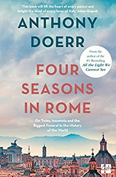 Four Seasons in Rome: On Twins, Insomnia and the Biggest Funeral in the History of the World by [Anthony Doerr]