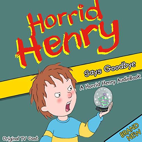 Horrid Henry Says Goodbye cover art