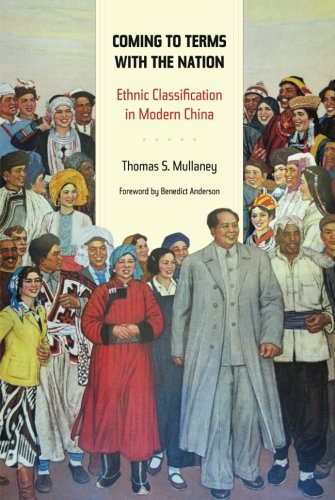 Coming to Terms With the Nation: Ethnic Classification in Modern China (Asia: Local Studies / Global Themes)