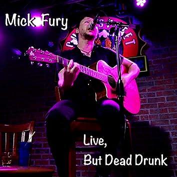 Live, but Dead Drunk