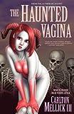 The Haunted Vagina by Carlton Mellick III(2006-09-18)