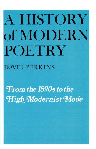 A History of Modern Poetry, Volume I: From the 1890s to the High Modernist Mode