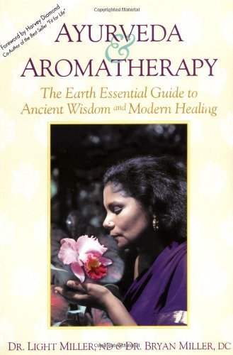 Ayurveda & Aromatherapy: The Earth Essential Guide to Ancient Wisdom and Modern Healing by Dr. Light Miller Dr. Bryan Miller(1996-02-14)