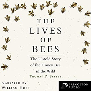 The Lives of Bees     The Untold Story of the Honey Bee in the Wild              By:                                                                                                                                 Thomas D. Seeley                               Narrated by:                                                                                                                                 William Hope                      Length: Not Yet Known     Not rated yet     Overall 0.0