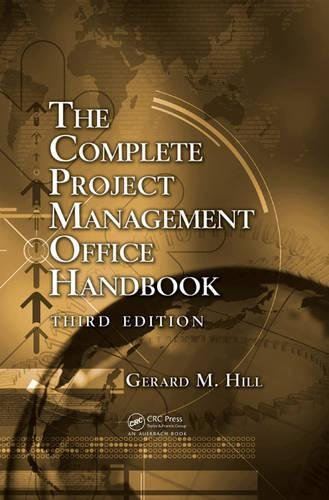 Compare Textbook Prices for The Complete Project Management Office Handbook ESI International Project Management Series 3 Edition ISBN 9781466566316 by Hill, Gerard M.