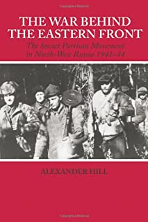 The War Behind the Eastern Front: Soviet Partisans in North West Russia 1941-1944 (Soviet (Russian) Study of War)