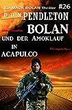 Bolan und der Amoklauf in Acapulco: Ein Mack Bolan Thriller #26