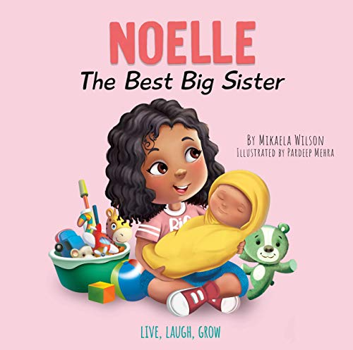 Noelle The Best Big Sister: A Story to Help Prepare a Soon-To-Be Older Sibling for a New Baby for Kids Ages 2-8 (Live, Laugh, Grow)