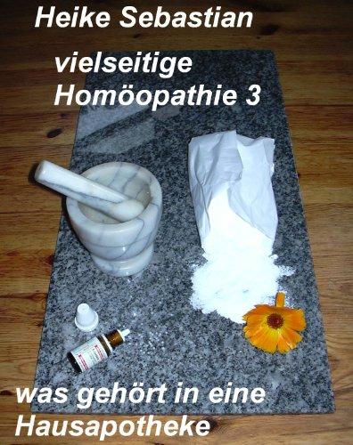 vielseitige Homöopathie 3 - was gehört in eine Hausapotheke