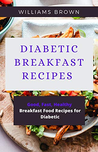 DIABETIC BREAKFAST RECIPES: Good, Fast, Healthy Breakfast Food Recipes for Diabetic (English Edition)