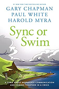 Sync or Swim: A Fable About Workplace Communication and Coming Together in a Crisis by [Gary Chapman, Paul White, Harold Myra]