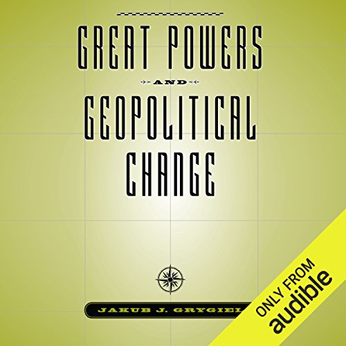 Great Powers and Geopolitical Change audiobook cover art