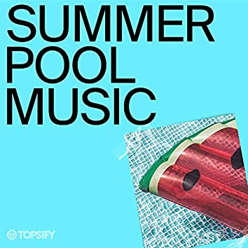 Summer Pool Music by Topsify