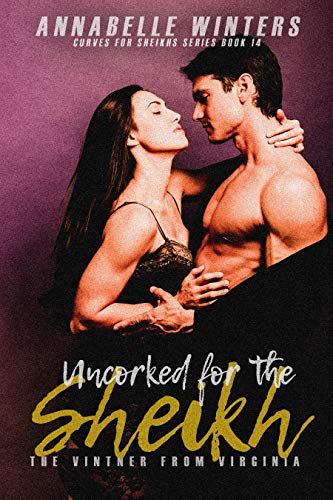 Uncorked for the Sheikh: A Royal Billionaire Romance Novel (Curves for Sheikhs Series Book 14) (English Edition)