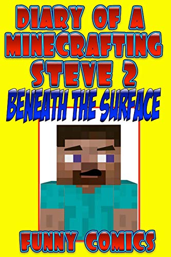 Diary Of A Minecrafting Steve: Beneath The Surface (Minecraft books (unofficial), Band 2)