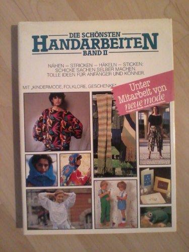 Die schönsten Handarbeiten Bd. 2 - Nähen · Stricken · Häkeln · Sticken (Mit Kindermode, Folklore & Geschenke) [Illustrierte Ausgabe - Grossformat] (Handarbeits-Ratgeber)