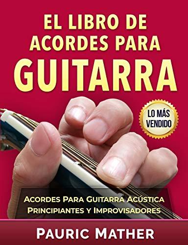 El Libro De Acordes Para Guitarra: Acordes Para Guitarra Acústica  Para Principiantes y Improvisadores