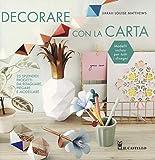 Decorare con la carta. 25 splendidi progetti da ritagliare, piegare e modellare