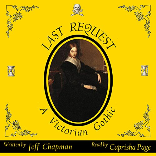 Last Request      A Victorian Gothic              By:                                                                                                                                 Jeff Chapman                               Narrated by:                                                                                                                                 Caprisha Page                      Length: 1 hr and 32 mins     24 ratings     Overall 4.0