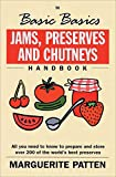 The Basic Basics Jams, Preserves and Chutneys Handbook: All You Need to Know to Prepare and Storeover 200 of the World's Best Preserves