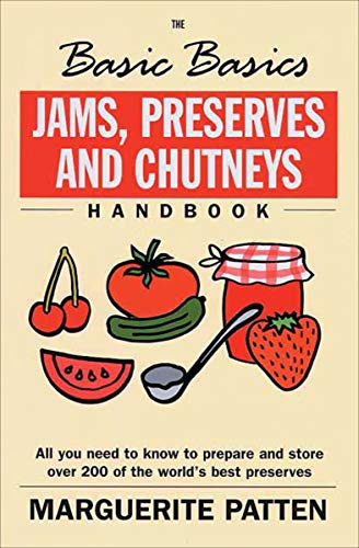 Jams, Preserves and Chutneys Handbook: All You Need to Know to Prepare and Storeover 200 of the World's Best Preserves (The Basic Basics)