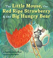 The Little Mouse, the Red Ripe Strawberry & the Big Hungry Bear