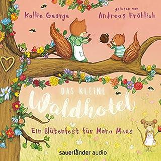 Ein Blütenfest für Mona Maus     Das kleine Waldhotel 3              Autor:                                                                                                                                 Kallie George                               Sprecher:                                                                                                                                 Andreas Fröhlich                      Spieldauer: 2 Std. und 56 Min.     2 Bewertungen     Gesamt 5,0