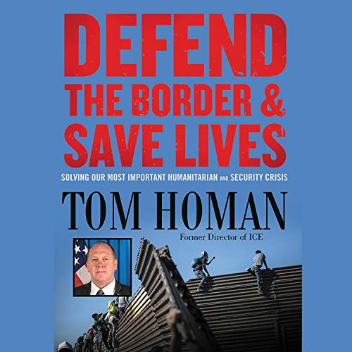 Defend the Border and Save Lives Audiobook By Tom Homan cover art