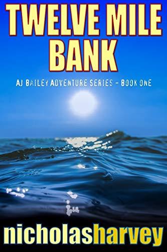 Twelve Mile Bank (AJ Bailey Adventure Series)
