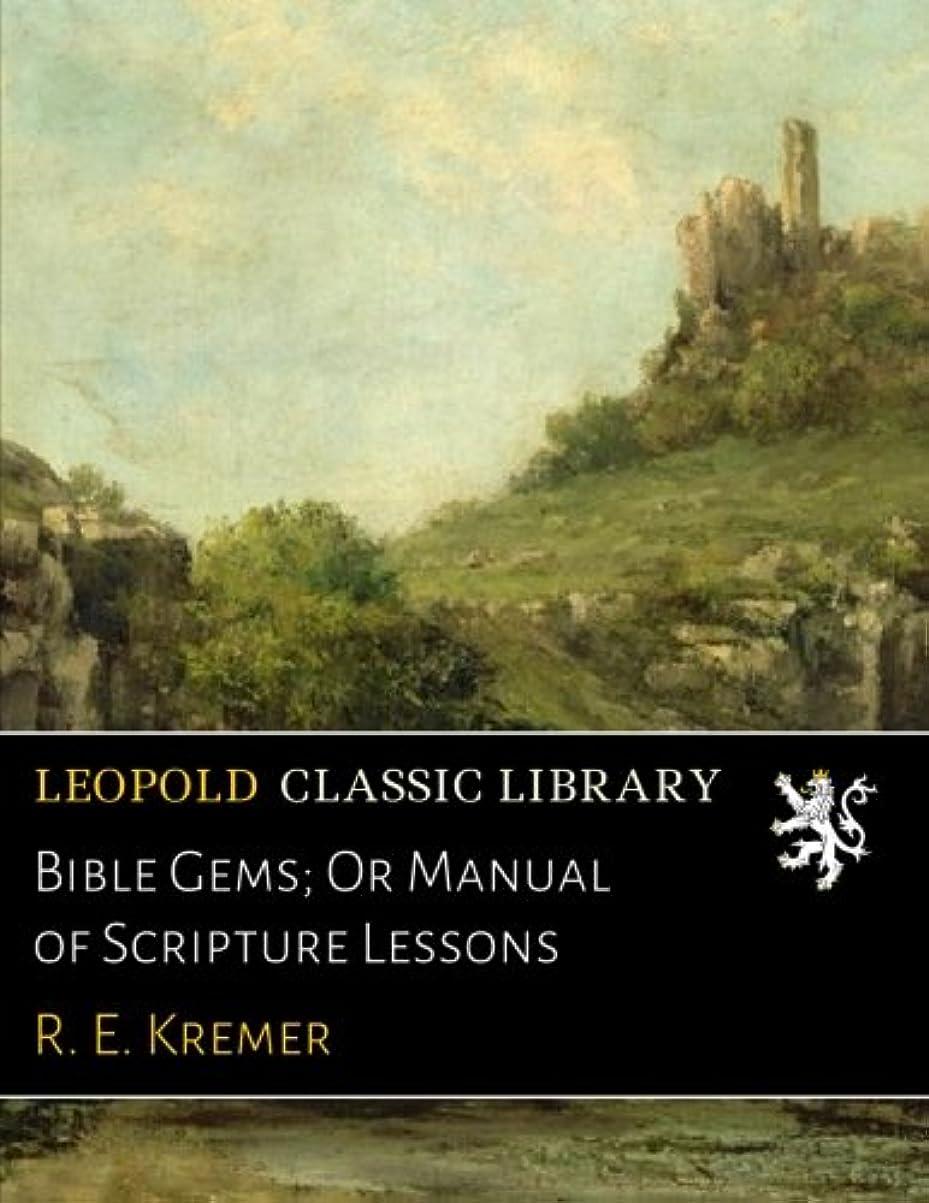 ハイブリッド廃止する除外するBible Gems; Or Manual of Scripture Lessons
