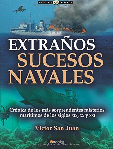 Extraños sucesos navales: (Versión sin solapas): Cronica de Los Mas Sorpendentes Misterios Maritimos de Los Siglos XIX, XX Y XX (Historia Incógnita)
