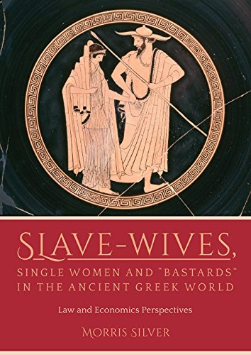"""Slave-Wives, Single Women and """"Bastards"""" in the Ancient Greek World: Law and Economics Perspectives"""