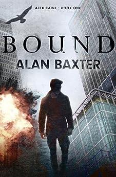 Bound: Alex Caine Book 1 by [Alan Baxter]