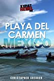 Playa del Carmen 2020 Guidebook (Expat Rebel Travel Guide): The ultimate locals guidebook to visiting or moving to Playa del Carmen Mexico (Expat Rebel Travel Guides 1) (English Edition)