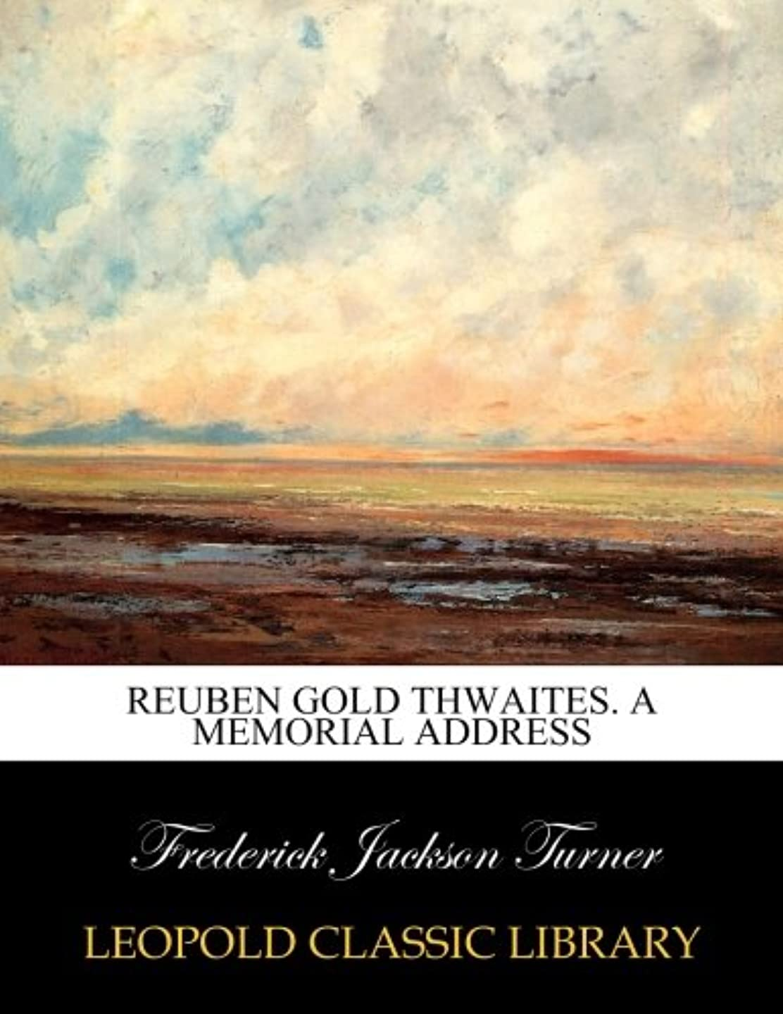 まともな巡礼者起きろReuben Gold Thwaites. A memorial address