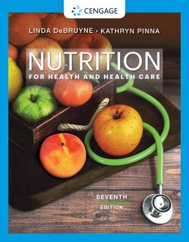 Compare Textbook Prices for Nutrition for Health and Health Care MindTap Course List 7 Edition ISBN 9780357022467 by DeBruyne, Linda Kelly,Pinna, Kathryn