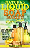 Natural Liquid Soap Making...Made Simple: Complete Beginner's Guide to Crafting Shampoos, Shower...