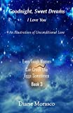Goodnight, Sweet Dreams, I Love You: An Illustration of Unconditional Love (Even Tough Women Can Crack Like Eggs Sometimes Book 3) (English Edition)