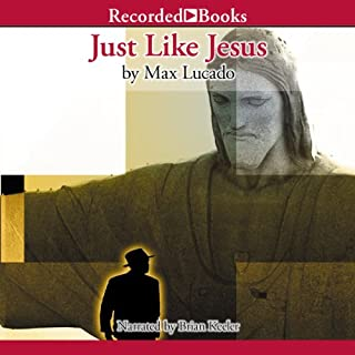 Just Like Jesus                   By:                                                                                                                                 Max Lucado                               Narrated by:                                                                                                                                 Brian Keeler                      Length: 4 hrs and 17 mins     62 ratings     Overall 4.8