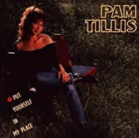 Put Yourself in My Place by Pam Tillis