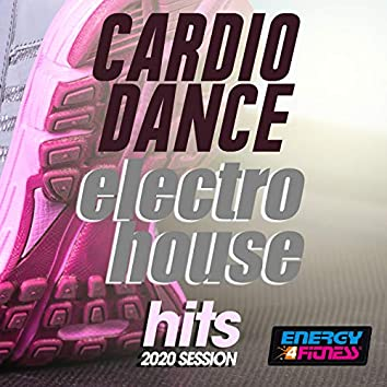 Cardio Dance Electro House Hits 2020 Session (15 Tracks Non-Stop Mixed Compilation for Fitness & Workout - 128 Bpm / 32 Count)