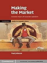 Making the Market (Cambridge Studies in Economic History - Second Series)